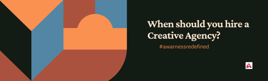 When should you hire a Creative Agency?